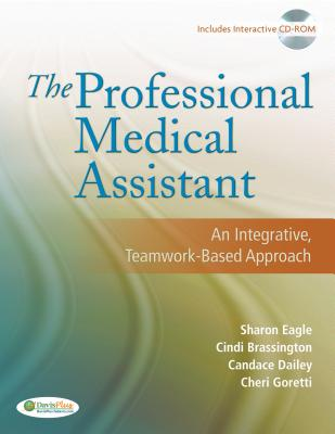 The Professional Medical Assistant By Eagle, Sharon/ Brassington, Cindi/ Dailey, Candy, RN/ Goretti, Cheri